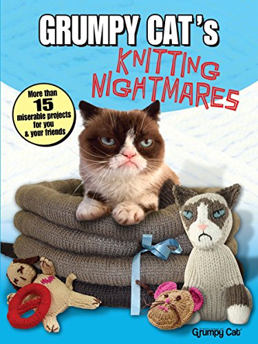 Grumpy Cat's Knitting Nightmares: More Than 15 Miserable Projects for You and Your Friends (Dover Knitting, Crochet, Tatting, Lace)